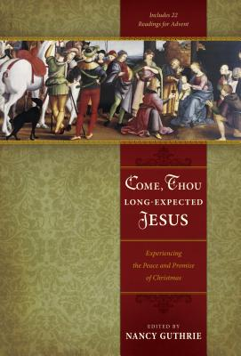 """Come, Thou Long-Expected Jesus: Experiencing the Peace and Promise of Christmas - Guthrie, Nancy (Editor), and Ryan, Joseph """"Skip"""" (Contributions by), and Piper, John, Dr. (Contributions by)"""