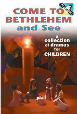 Come to Bethlehem and See: A Collection of Dramas for Children - Abingdon Press (Creator)