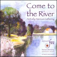 Come to the River: An Early American Gathering - Abigail Lennox (vocals); Abigail Lennox (soprano); Apollo's Fire; Jeannette Sorrell (harpsichord); Kathie Stewart (flute);...