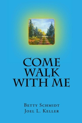 Come Walk With Me - Schmidt, Betty, and Keller, Joel L