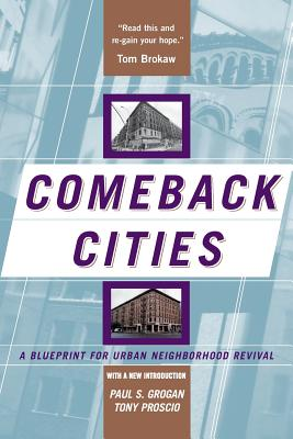 Comeback Cities: A Blueprint for Urban Neighborhood Revival - Grogan, Paul, and Proscio, Tony