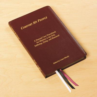 Comfort My People a Pastoral Care Prayerbook for Ministry to the Sick, Suffering, Dying, and Bereaved - Mundy, Linus (Editor)