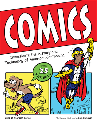 Comics: Investigate the History and Technology of American Cartooning - Carbaugh, Samuel