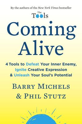 Coming Alive: 4 Tools to Defeat Your Inner Enemy, Ignite Creative Expression & Unleash Your Soul's Potential - Michels, Barry, and Stutz, Phil