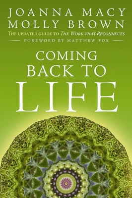 Coming Back to Life: The Updated Guide to the Work That Reconnects - Macy, Joanna, and Brown, Molly Young