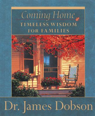 Coming Home: Timeless Wisdom for Families - Dobson, James C, Dr., PH.D.