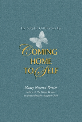 Coming home to Self: The Adopted Child Grows Up - Verrier, Nancy N