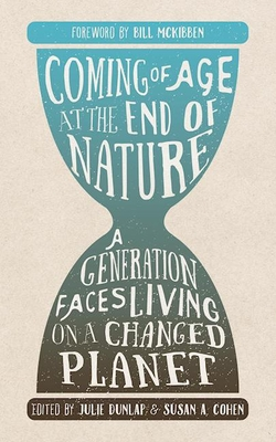 Coming of Age at the End of Nature: A Generation Faces Living on a Changed Planet - Dunlap, Julie (Editor), and Cohen, Susan A (Editor)