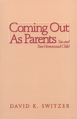 Coming Out as Parents: You and Your Homosexual Child - Switzer, David K