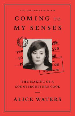 Coming to My Senses: The Making of a Counterculture Cook - Waters, Alice