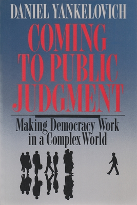 Coming to Public Judgment: Making Democracy Work in a Complex World - Yankelovich, Daniel