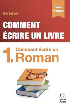 Comment Ecrire Un Roman - Galland, Eric