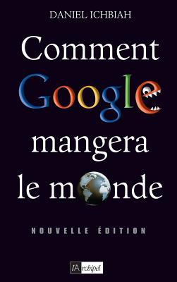Comment Google Mangera Le Monde (2010) - Ichbiah, Daniel
