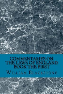 Commentaries on the Laws of England Book the First - Blackstone, William, Knight