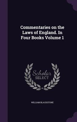 Commentaries on the Laws of England. in Four Books Volume 1 - Blackstone, William, Knight