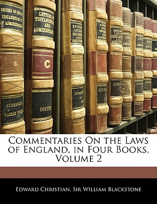 Commentaries on the Laws of England, in Four Books, Volume 2 - Christian, Edward, and Blackstone, William, Sir