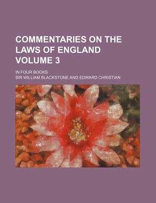Commentaries on the Laws of England: In Four Books, Volume 3 - Blackstone, Sir William