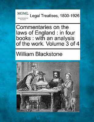 Commentaries on the Laws of England: In Four Books: With an Analysis of the Work. Volume 3 of 4 - Blackstone, William, Sir