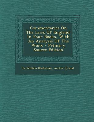 Commentaries on the Laws of England: In Four Books: With an Analysis of the Work - Blackstone, Sir William