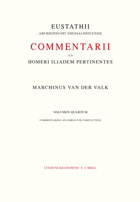 Commentarii Ad Homeri Iliadem Pertinentes Ad Fidem Codicis Laurentiani Editi: 3. Praefationem Et Commentarios Ad Libros K- Complectens - Eustathius