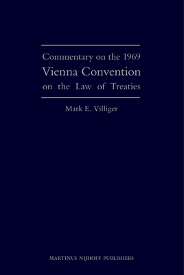 Commentary on the 1969 Vienna Convention on the Law of Treaties - Villiger, Mark E