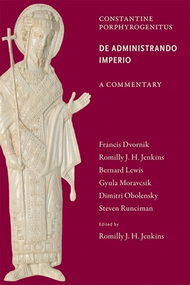 Commentary on the De Administrando Imperio - Jenkins, R. J. H. (Editor), and Dvornik, Francis (Contributions by), and Lewis, Bernard (Contributions by)