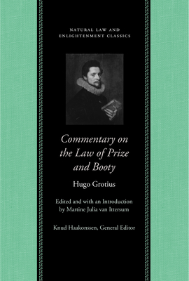 Commentary on the Law of Prize and Booty - Grotius, Hugo, and Van Ittersum, Martine Julia (Editor)