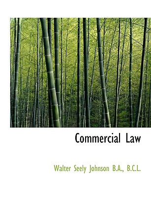 Commercial Law - Johnson, Walter Seely