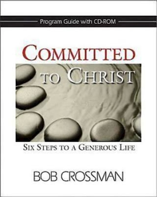 Committed to Christ: Program Guide: Six Steps to a Generous Life - Crossman, Bob