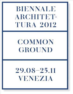 Common Ground: 13th Archtecturra di Biennale Venezia - Chipperfield, David, Sir