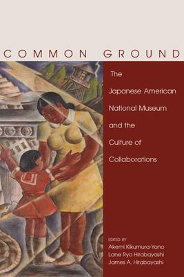 Common Ground - Kikumura-Yano, Akemi (Editor), and Hirabayashi, Lane R (Editor), and Hirabayashi, James A (Editor)