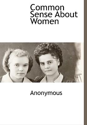 Common Sense about Women - Anonymous