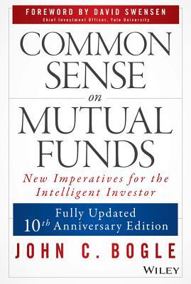 Common Sense on Mutual Funds - Bogle, John C, Jr., and Swensen, David F (Foreword by)