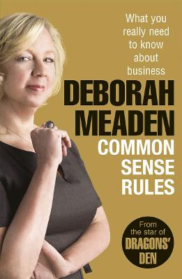 Common Sense Rules: What You Really Need to Know about Business - Meaden, Deborah