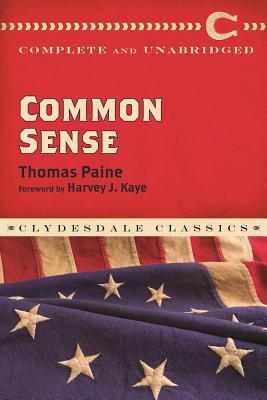 Common Sense - Paine, Thomas, and Kaye, Harvey J (Foreword by)