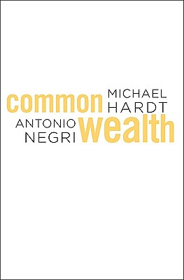 Commonwealth - Hardt, Michael, Professor, and Negri, Antonio