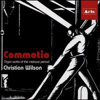 Commotio: Organ Works of the Interwar Period - Christian Wilson (organ)