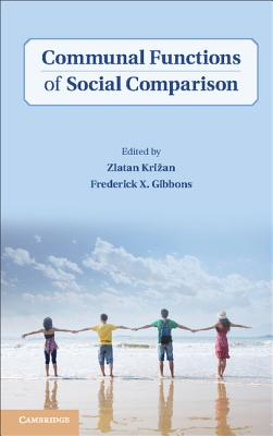 Communal Functions of Social Comparison - Krizan, Zlatan (Editor), and Gibbons, Frederick X. (Editor)