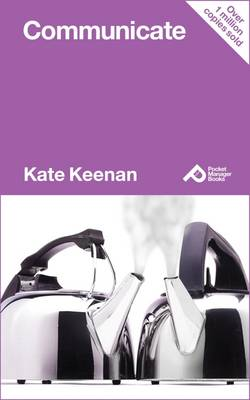 Communicate: Learn How to Get Your Message Across with Impact and Confidence - Keenan, Kate