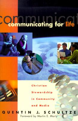 Communicating for Life: Christian Stewardship in Community and Media - Schultze, Quentin J, and Marty, Martin (Foreword by)