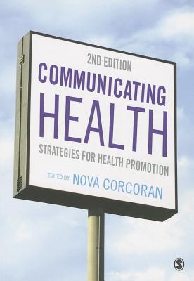 Communicating Health: Strategies for Health Promotion - Corcoran, Nova (Editor)
