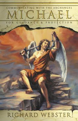 Communicating with Archangel Michael: For Guidance & Protection - Webster, Richard