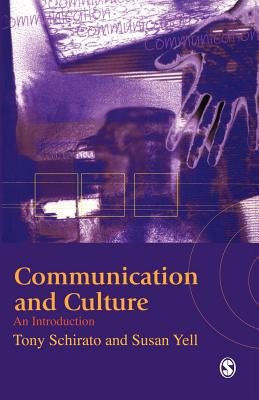 Communication and Culture: An Introduction - Schirato, Tony, and Yell, Susan