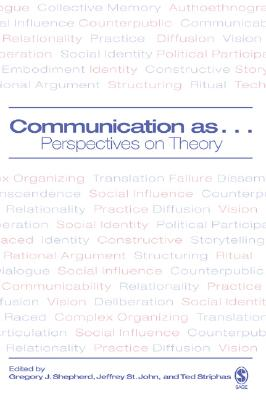 Communication as ...: Perspectives on Theory - Shepherd, Gregory J (Editor), and St John, Jeffrey (Editor), and Striphas, Ted (Editor)