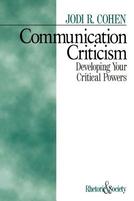 Communication Criticism: Developing Your Critical Powers - Cohen, Jodi R