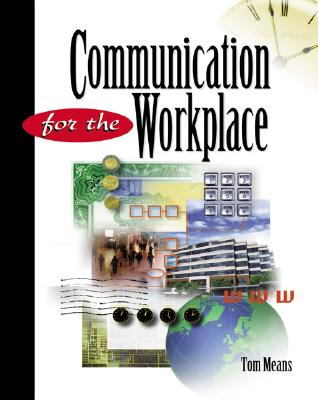 Communication for the Workplace - Means, Thomas L, and Thomas, L Means