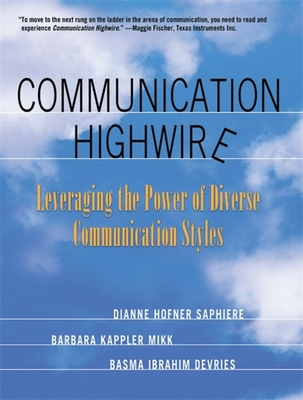 Communication Highwire: Leveraging the Power of Diverse Communication Styles - Saphiere, Dianne Hofner, and Mikk, Barbara Kappler, and DeVries, Basma Ibrahim