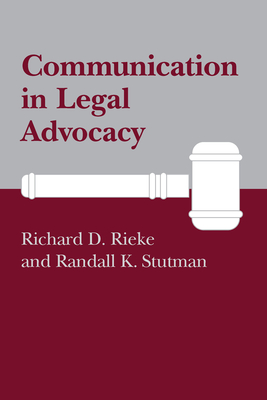 Communication in Legal Advocacy - Rieke, Richard D