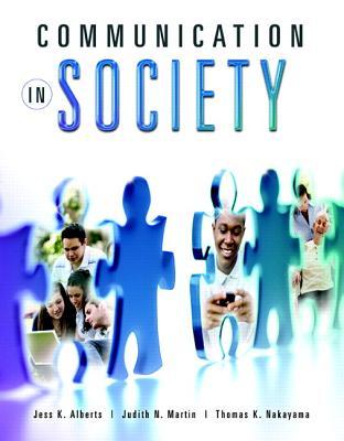 Communication in Society - Alberts, Jess, and Martin, Judith N., and Nakayama, Thomas K.