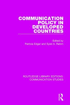 Communication Policy in Developed Countries - Edgar, Patricia (Editor), and Rahim, Syed A. (Editor)